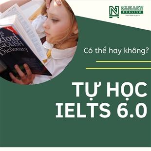 CÓ HAY KHÔNG CHUYỆN TỰ HỌC ĐẠT 6.0 IELTS